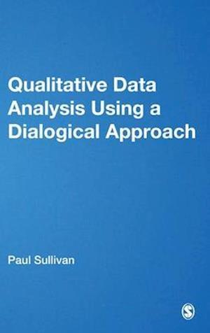 Qualitative Data Analysis Using a Dialogical Approach af Paul Sullivan