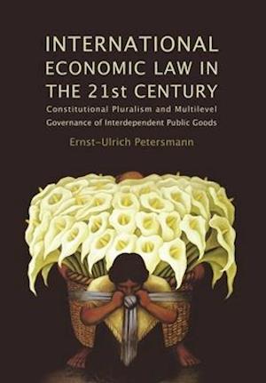 International Economic Law in the 21st Century af Ernst-Ulrich Petersmann
