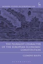 The Pluralist Character of the European Economic Constitution (Modern Studies In European Law)