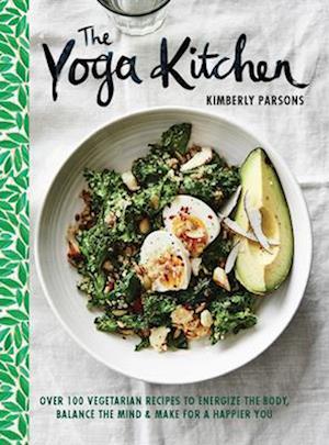 Bog, hardback The Yoga Kitchen af Kimberly Parsons