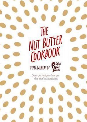 Bog, hardback The Nut Butter Cookbook af Pip Murray