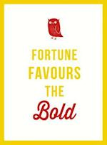 Fortune Favours the Bold