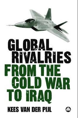 Global Rivalries From the Cold War to Iraq af Kees van der Pijl