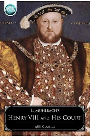 Henry VIII and his Court af Luise Muhlbach