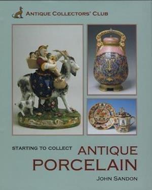 Starting to Collect Antique Porcelain af John Sandon