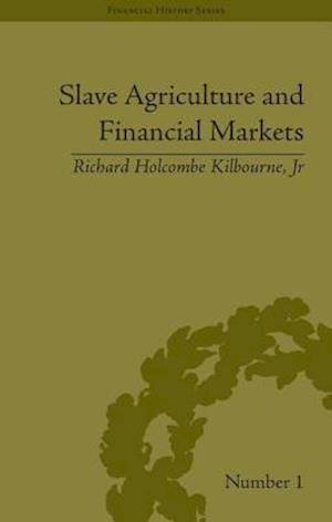 Slave Agriculture and Financial Markets in Antebellum America af Richard Holcombe Kilbourne