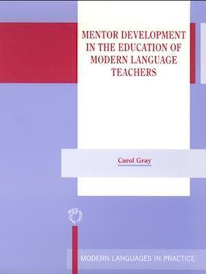 Mentor Development in the Education of Modern Language Teachers af Carol Gray