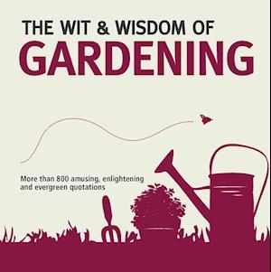 Wit & Wisdom: Gardening af Nick Holt