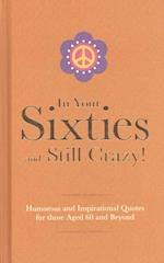 In Your Sixties and Still Crazy! (Gift Wit)