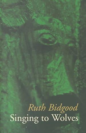 Singing to Wolves af Ruth Bidgood