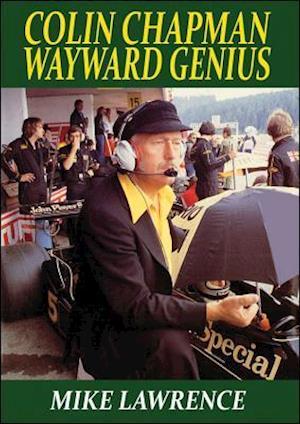 Colin Chapman Wayward Genius af Mike Lawrence