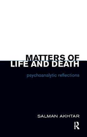 Matters of Life and Death af Salman Akhtar