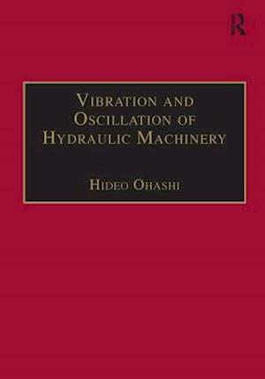 Vibration and Oscillation of Hydraulic Machinery af Hideo Ohashi