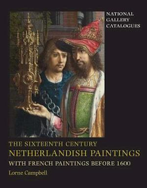 The Sixteenth Century Netherlandish Paintings, with French Paintings Before 1600 af Lorne Campbell