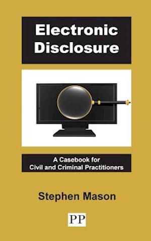 Electronic Disclosure: A Casebook for Civil and Criminal Practitioners af Stephen Mason