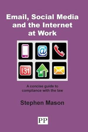 Email, Social Media and the Internet at Work af Stephen Mason
