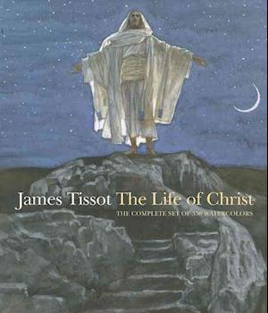 James Tissot: The Life of Christ af David Morgan, Judith F Dolkart, Amy Sitar