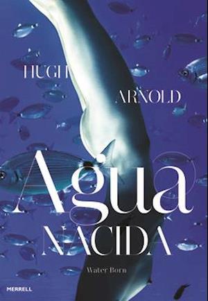 Agua Nacida / Water Born af Hugh Arnold