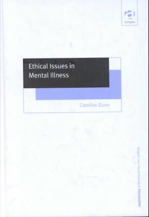 Ethical Issues in Mental Illness af Caroline Dunn