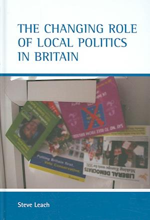 The Changing Role of Local Politics in Britain af Steve Leach