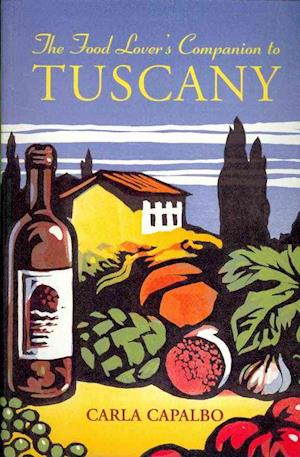The Food Lover's Companion to Tuscany af Carla Capalbo
