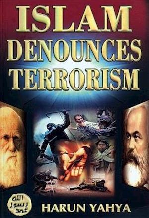 Islam Denounces Terrorism af Harun Yahya