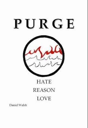 Bog, hardback Purge - Hate, Reason, Love af Daniel John Walsh
