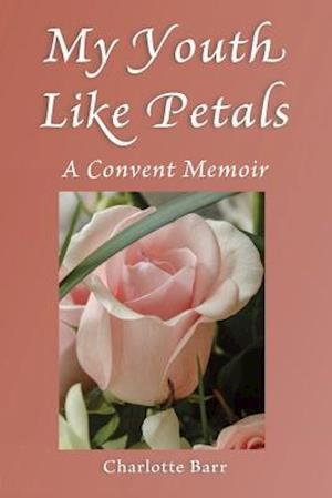 My Youth Like Petals af Charlotte Barr