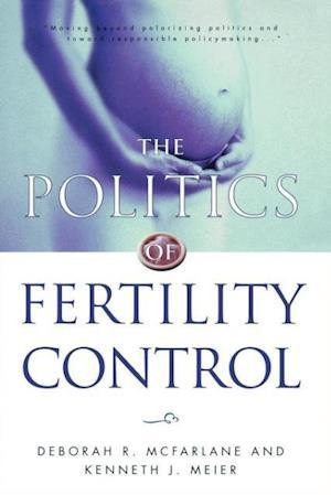 The Politics of Fertility Control af Kenneth J. Meier, Deborah R. McFarlane