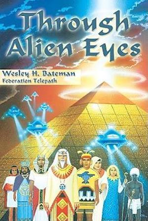 Through Alien Eyes af Wesley H. Bateman, Wes Bateman