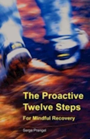 The Proactive Twelve Steps for Mindful Recovery af Serge Prengel