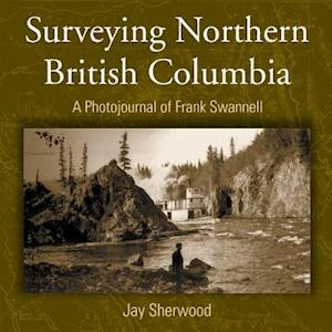 Surveying Northern British Columbia af Jay Sherwood