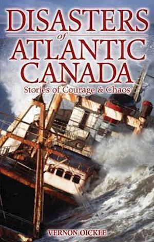 Disasters of Atlantic Canada af Vernon Oickle