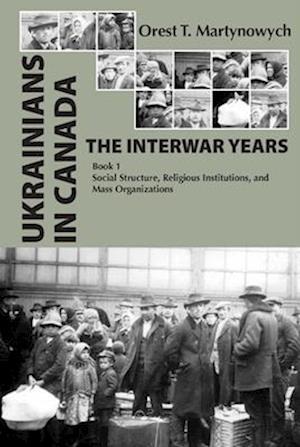 Bog, hardback Ukrainians in Canada: The Interwar Years af Orest T. Martynowych