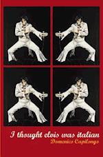 I Thought Elvis Was Italian af Domenico Capilongo