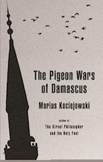 The Pigeon Wars of Damascus af Marius Kociejowski