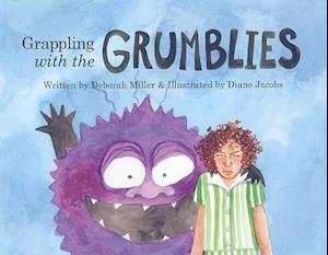 Grappling with the Grumblies af Deborah Miller