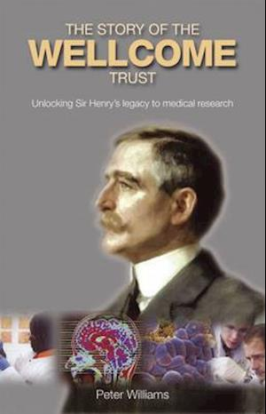 The Evolution and Work of the Wellcome Trust af Peter Williams
