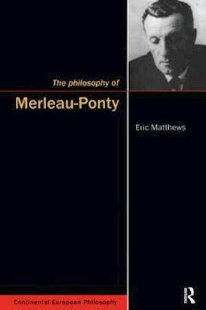 The Philosophy of Merleau-Ponty af Eric Matthews