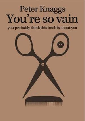 Bog, paperback You're So Vain: You Probably Think This Book is About You af Peter Knaggs