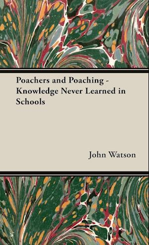 Poachers and Poaching - Knowledge Never Learned in Schools af John Watson