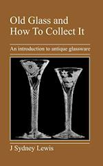 Old Glass and How to Collect It af J. Sydney Lewis