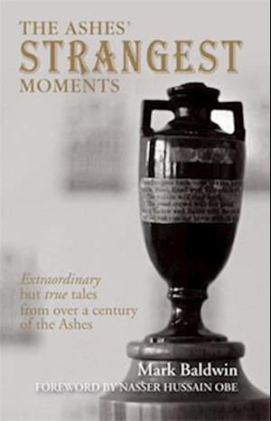 The Ashes' Strangest Moments af Nasser Hussain, Mark Baldwin