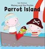 Maisey and the Pirates - Parrot Island (Maisey and the Pirates, nr. 4)