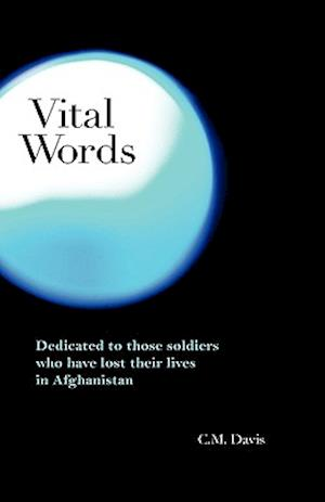 Vital Words -Dedicated to Those Soldiers Who Have Lost Their Lives in Afghanistan af C. M. Davis
