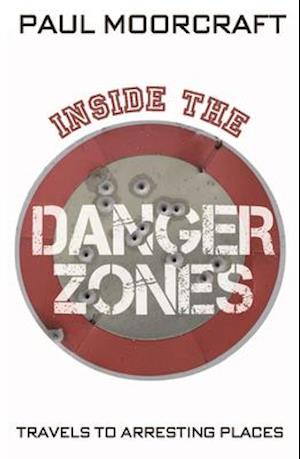 Inside the Danger Zones af Paul Moorcraft