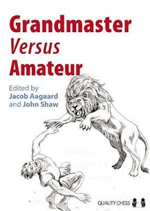 Grandmaster versus Amateur af John Shaw, Jacob Aagaard