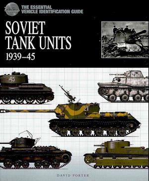 Essential Tank Identification Guide: Soviet Tank Units 1939-45 af David Porter