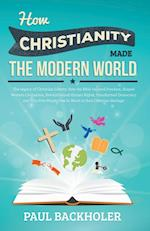 How Christianity Made the Modern World - The Legacy of Christian Liberty af Paul Backholer