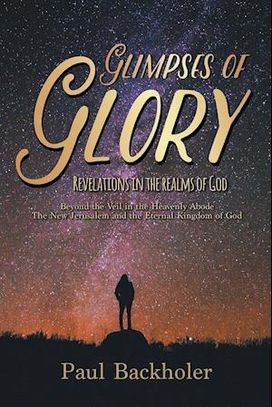 Bog, paperback Glimpses of Glory, Revelations in the Realms of God af Paul Backholer
